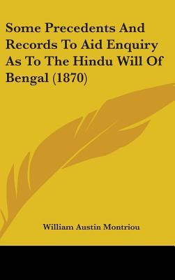 Some Precedents and Records to Aid Enquiry As to the Hindu Will of Bengal