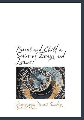 Parent and Child a Series of Essays and Lessons