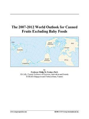 The 2007-2012 World Outlook for Canned Fruits Excluding Baby Foods