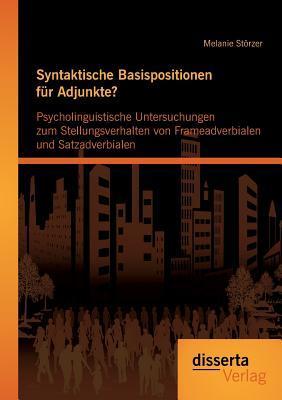 Syntaktische Basispositionen für Adjunkte? Psycholinguistische Untersuchungen zum Stellungsverhalten von Frameadverbialen und Satzadverbialen