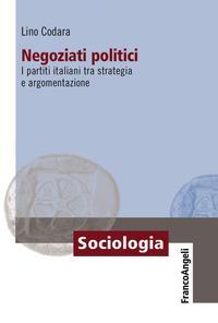 Negoziati politici. I partiti italiani tra strategia e argomentazione