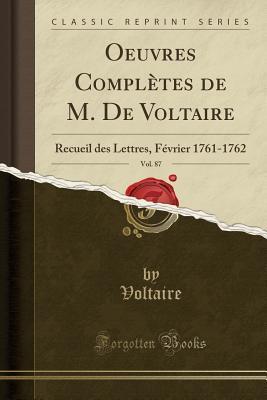 Oeuvres Complètes de M. De Voltaire, Vol. 87