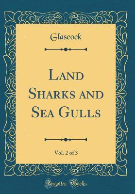 Land Sharks and Sea Gulls, Vol. 2 of 3 (Classic Reprint)