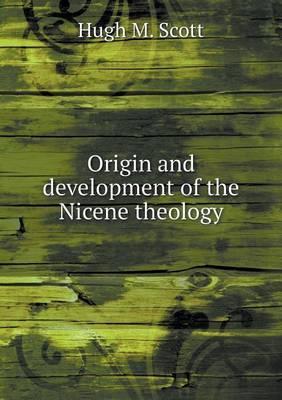 Origin and Development of the Nicene Theology