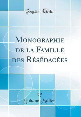 Monographie de la Famille des Résédacées (Classic Reprint)