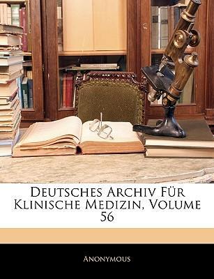 Deutsches Archiv Fr Klinische Medizin, Volume 56