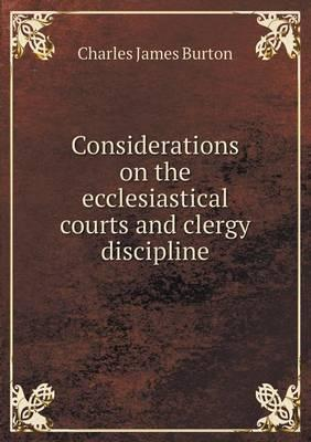Considerations on the Ecclesiastical Courts and Clergy Discipline