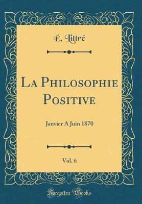 La Philosophie Positive, Vol. 6