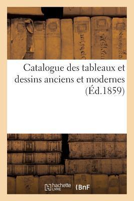 Catalogue des Tableaux et Dessins Anciens et Modernes
