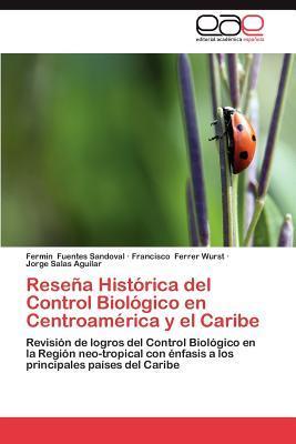 Reseña Histórica del Control Biológico en Centroamérica y el Caribe