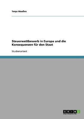 Steuerwettbewerb in Europa und die Konsequenzen für den Staat