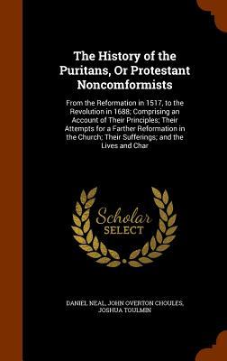 The History of the Puritans, or Protestant Noncomformists