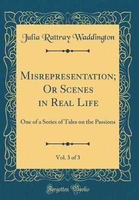 Misrepresentation; Or Scenes in Real Life, Vol. 3 of 3
