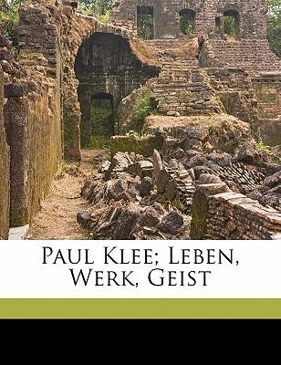 Paul Klee; Leben, Werk, Geist