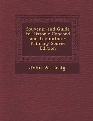 Souvenir and Guide to Historic Concord and Lexington - Primary Source Edition