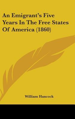 Emigrant's Five Years In The Free States Of America (1860)