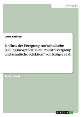 """Einfluss der Peergroup auf schulische Bildungsbiografien. Zum Projekt """"Peergroup und schulische Selektion"""" von Krüger et al"""