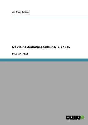 Deutsche Zeitungsgeschichte bis 1945