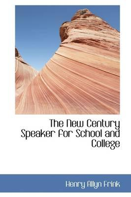 The New Century Speaker for School and College
