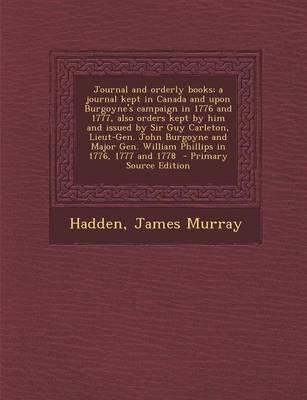 Journal and Orderly Books; A Journal Kept in Canada and Upon Burgoyne's Campaign in 1776 and 1777, Also Orders Kept by Him and Issued by Sir Guy ... in 1776, 1777 and 1778 - Primary Source Edit