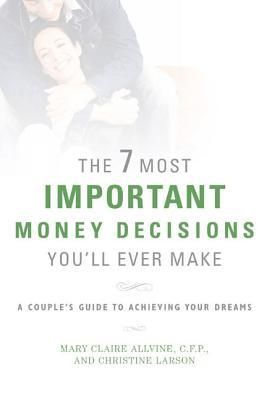 The 7 Most Important Money Decisions You'll Ever Make