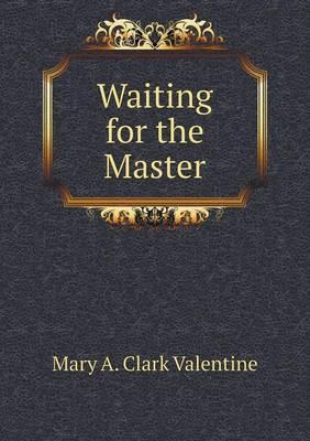 Waiting for the Master