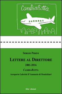 Lettere al direttore (2001-2016). Cambiarotta. Aeroporto Gabriele D'Annunzio di Montichiari