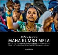 Maha kumbh mela 2013. Il più grande raduno religioso della nostra storia. Ediz. italiana e inglese