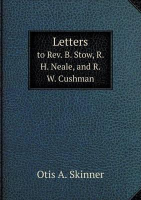 Letters to REV. B. Stow, R. H. Neale, and R. W. Cushman