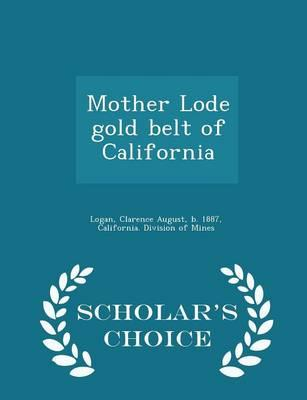 Mother Lode Gold Belt of California - Scholar's Choice Edition