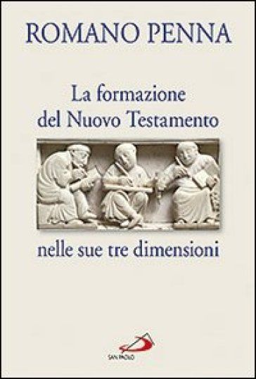 La formazione del Nuovo Testamento nelle sue tre dimensioni