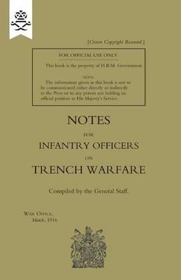 Notes for Infantry Officers on Trench Warfare, March 1916