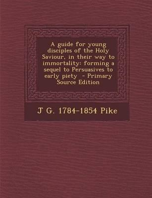 A Guide for Young Disciples of the Holy Saviour, in Their Way to Immortality