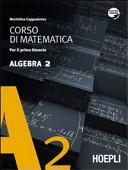 Corso di matematica. Algebra 2. Per il biennio
