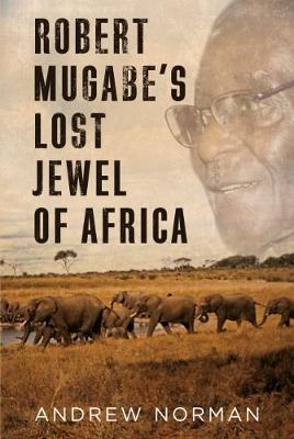 Robert Mugabe's Lost Jewel of Africa