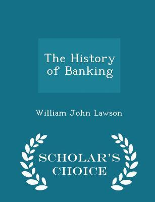 The History of Banking - Scholar's Choice Edition