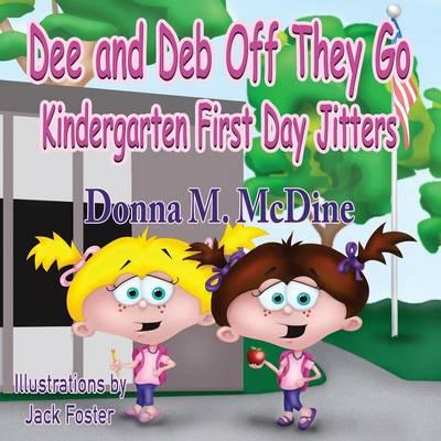 Dee and Deb Off They Go- Kindergarten First Day Jitters