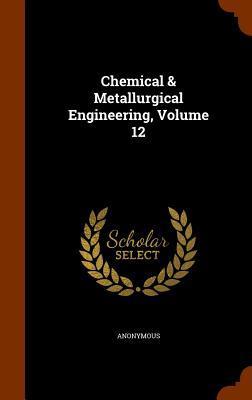 Chemical & Metallurgical Engineering, Volume 12