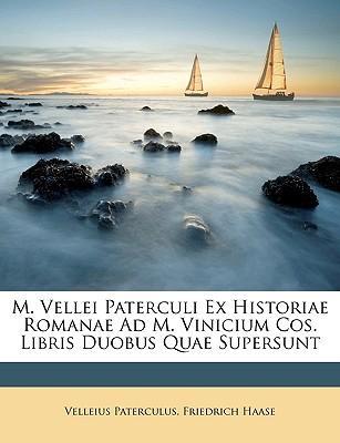 M. Vellei Paterculi Ex Historiae Romanae Ad M. Vinicium Cos. Libris Duobus Quae Supersunt
