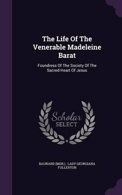 The Life of the Venerable Madeleine Barat