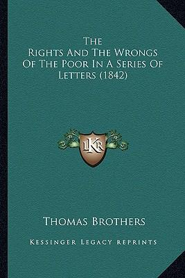 The Rights and the Wrongs of the Poor in a Series of Letters (1842)