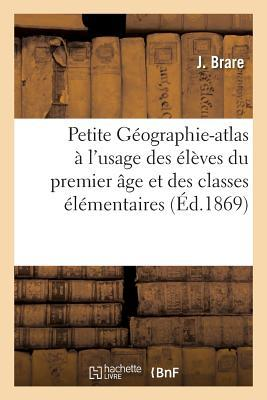 Petite Geographie-Atlas. Premiere Partie a l'Usage des Eleves du Premier Age