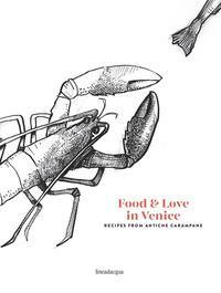 Food & love in Venice. Recipes from antiche carampane