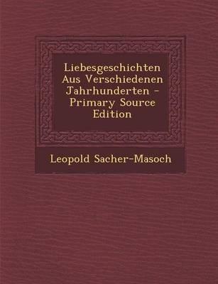Liebesgeschichten Aus Verschiedenen Jahrhunderten - Primary Source Edition