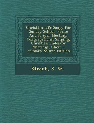 Christian Life Songs for Sunday School, Praise and Prayer Meeting, Congregational Singing, Christian Endeavor Meetings, Choir