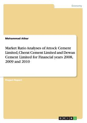 Market Ratio Analyses of Attock Cement Limited, Cherat Cement Limited and Dewan Cement Limited for Financial years 2008, 2009 and 2010