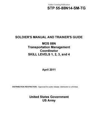 Soldier Training Publication Stp 55-88n14-sm-tg Soldier's Manual and Trainer's Guide Mos 88n Transportation Management Coordinator Skill Levels 1, 2, 3, and 4 April 2011