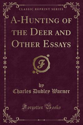 A-Hunting of the Deer and Other Essays (Classic Reprint)