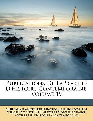 Publications de La Socit D'Histoire Contemporaine, Volume 19