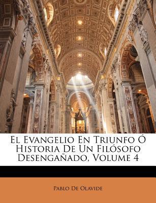 El Evangelio En Triunfo Ó Historia De Un Filósofo Desengañado, Volume 4